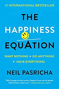 The Happiness Equation: Want Nothing + Do Anything = Have Everything by [Pasricha, Neil]