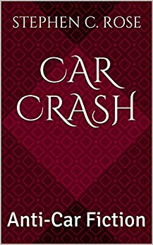CAR CRASH: Anti-Car Fiction by [Rose, Stephen C.]