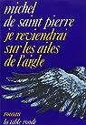 Je reviendrai sur les ailes de l'aigle par M. de Saint Pierre