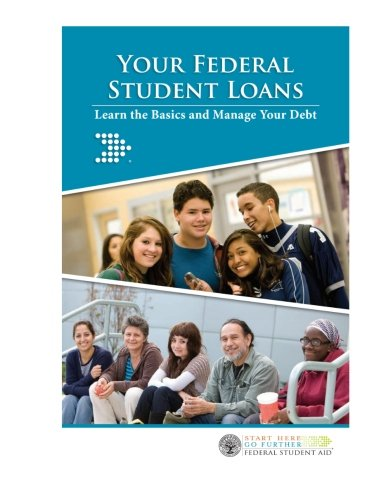 Your Federal Student Loans: Learn the Basics and Manage Your Debt: Your Federal Student Loans: Learn the Basics and Manage Your Debt