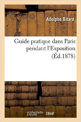 Livre gratuits en ligne Guide pratique dans Paris pendant l'Exposition (Éd.1878) pdf, epub ebook