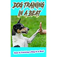 Dog Training In a Beat: How to Training a Dog In a Beat