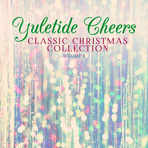 Classic Christmas Collection: Yuletide Cheers, Vol. 4