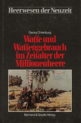 Heerwesen der Neuzeit, Bd.1, Waffe und Waffengebrauch im Zeitalter der Millionenheere Gebundenes Buch 3763758119