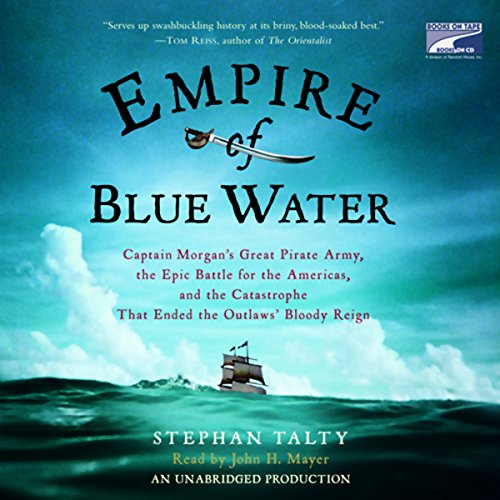 (Empire of Blue Water: Captain Morgan's Great Pirate Army, the Epic Battle for the Americas, and the Catastrophe That Ended the Outlaws' Bloody Reign )