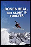Bones Heal But Glory Is Forever Snowboard Funny Poster 12x18