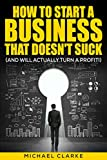 How to Start a Business That Doesn't Suck (and Will Actually Turn a Profit)