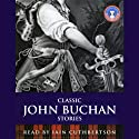 Classic John Buchan Stories Audiobook by John Buchan Narrated by Iain Cuthbertson