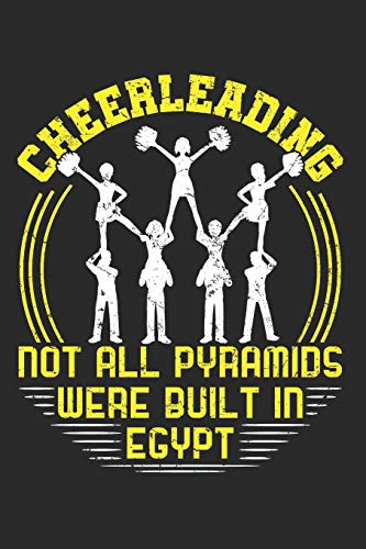 Cheerleading Not All Pyramids Were Built In Egypt: Cheer Journal For Cheerleader Or Coach, Blank Paperback Book, 150 Pages, college ruled por Deliles Gifts