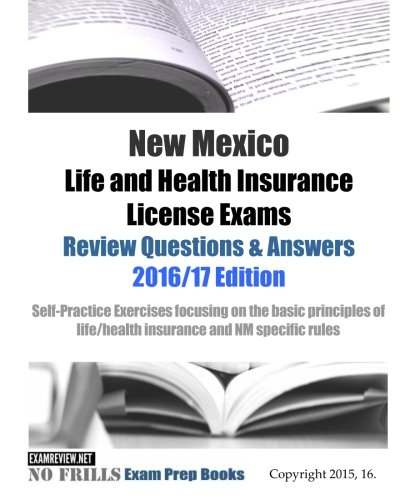 Download New Mexico Life and Health Insurance License Exams Review Questions & Answers 2016/17 Edition: Self-Practice Exercises focusing on the basic principles of life/health insurance and NM specific rules Pdf