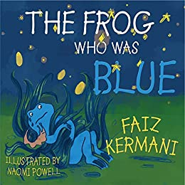 The Frog Who Was Blue by [Kermani, Faiz]