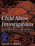 Child Abuse Investigations: From Dispatch to Disposition (American Series in Law Enforcement Investigations)