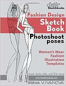 Fashion Design Sketchbook Photoshoot Poses Women S Wear Fashion Illustration Templates Fashion Croquis Sketchbook Ivanova Irina V 9781089357384 Amazon Com Books