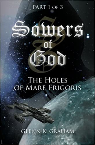Sowers of God: The Holes of Mare Frigoris: Part 1 of the Trilogy: Volume 1