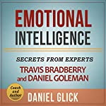 Emotional Intelligence: Secrets from Experts Travis Bradberry and Daniel Goleman | Daniel Glick