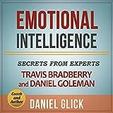 Emotional Intelligence: Secrets from Experts Travis Bradberry and Daniel Goleman