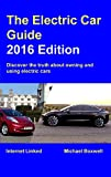 Electric Car Guide: 2016 Edition: Discover the truth about owning and using electric cars