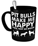 Cool Pit Bull Dogs Cup - Pit Bulls Make Me Happy - Funny Rescue Coffee Mug