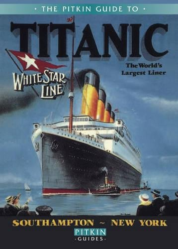 The Pitkin Guide to Titanic: The World's Largest Liner (Pitkin Guides) PDF