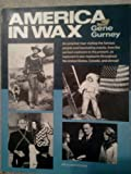 img - for America in wax: An armchair tour visiting the famous people and fascinating events, from the earliest explorers to the present, as captured in wax ... the United States, Canada, and abroad book / textbook / text book