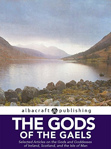 The Gods of the Gaels: Selected Articles on the Gods and Goddesses of Ireland, Scotland, and the Isle of Man