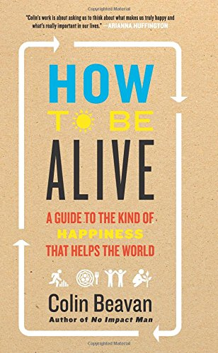 Download How to Be Alive: A Guide to the Kind of Happiness That Helps the World ebook