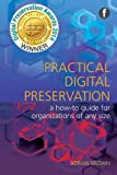The Facet Preservation Collection: Practical Digital Preservation: A How-to Guide for Organizations of Any Size