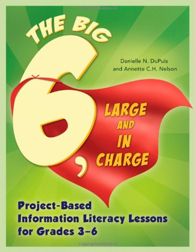 Big6, Large and in Charge: Project-Based Information Literacy Lessons for Grades 3-6 (Big6 Information Literacy Skills) (Research Projects In Library And Information Science)