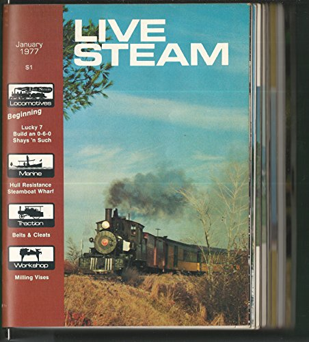 (Live Steam Magazine: The Monthly Magazine for All Live Steamers and Large-Scale Model Railroads: Volume 11, Nos 1-12, January-December, 1977 (12 Single Issues in Binder))