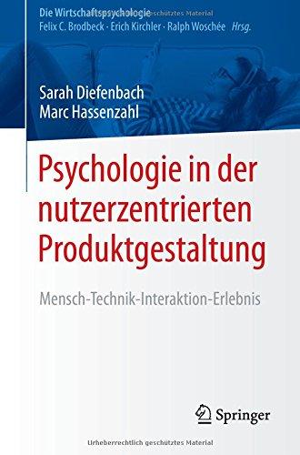 Psychologie in der nutzerzentrierten Produktgestaltung: Mensch-Technik-Interaktion-Erlebnis (Die Wirtschaftspsychologie) Taschenbuch – 16. März 2017 Sarah Diefenbach Marc Hassenzahl Springer 3662530252