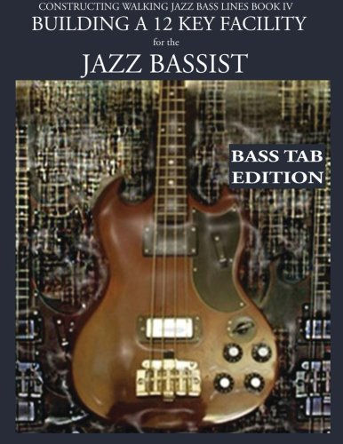 Blues Walking Bass (Constructing Walking Jazz Bass Lines Book IV - Building a 12 Key Facility for the Jazz Bassist: How to practice walking bass lines in 12 keys Book & Playalong Bass Tab edition)