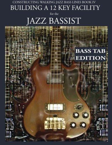 Walking Blues Bass (Constructing Walking Jazz Bass Lines Book IV - Building a 12 Key Facility for the Jazz Bassist: How to practice walking bass lines in 12 keys Book & Playalong Bass)