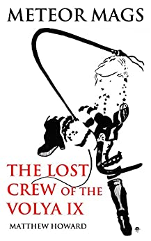 Meteor Mags: The Lost Crew of the Volya IX by [Howard, Matthew]