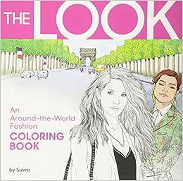 The Look An Around World Fashion Coloring Book Suwa 9780761189305 Amazon Books