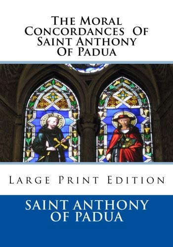 The Moral Concordances  Of Saint Anthony Of Padua: Large Print Edition (St Anthony Of Padua)