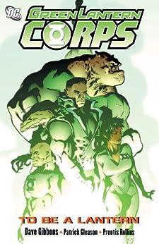 Green Lantern Corps: To Be A Lantern by [GIBBONS, DAVE, PATRICK GLEASON]