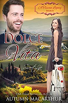 Dolce Vita: Sweet Life (A Tuscan Legacy Book 8) by [Macarthur, Autumn, Tuscan Legacy, A]