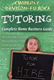 TUTORING: Complete Home Business Guide: Tutor at home, Set your own Fees, Set your own schedule, Earn more tutoring online, tutor to international people: Volume 1