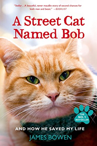 A Street Cat Named Bob: And How He Saved My Life (Things To Know About Cats As Pets)