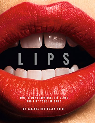 Lips: How to Wear Lipstick, Lip Gloss and Lift Your Lip Game -