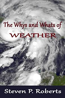 The Whys and Whats of Weather by [Roberts, Steven P.]