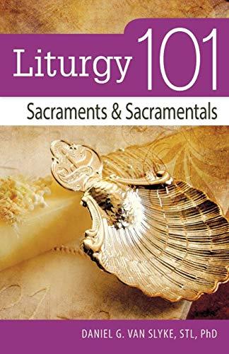 Liturgy 101: Sacraments and Sacramentals