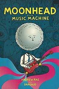Moonhead et la Music Machine - tome 0 - Moonhead et la Music Machine par Andrew Rae