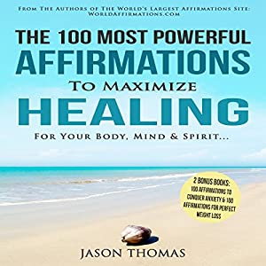 The 100 Most Powerful Affirmations to Maximize Healing for Your Body, Mind & Spirit Audiobook