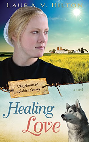 Healing Love (The Amish of Webster County)