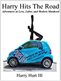 Harry Hits The Road:Adventures in Love, Labor and Modern Manhood