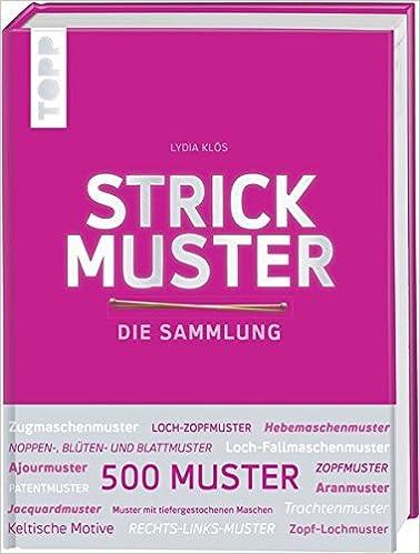 Strickmuster. Die Sammlung.: 500 Muster: Ajourmuster, Zopfmuster ...