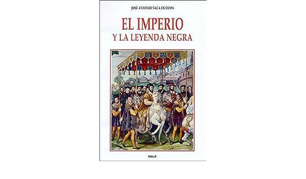 El imperio y la Leyenda negra (Historia y Biografías): Amazon.es ...