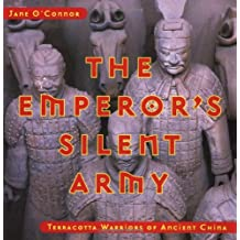 The Emperor's Silent Army: Terracotta Warriors of Ancient China