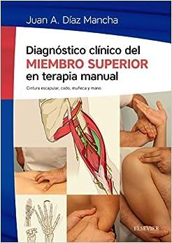 Diagnóstico Clínico Del Miembro Superior En Terapia Manual por Juan Antonio Díaz Mancha epub